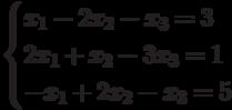 $$ \begin{cases}x_1-2x_2-x_3=3\\2x_1+x_2-3x_3=1\\-x_1+2x_2-x_3=5\end{cases} $$