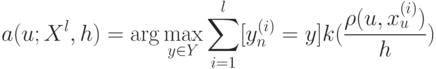 a(u; X^l,h) = \arg \max_{y \in Y} \sum_{i=1}^l[y_n^{(i)}=y] k(\frac{\rho(u,x_u^{(i)})}{h})