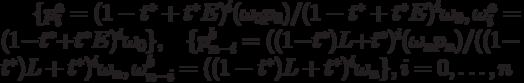\{p_i^a=(1-t^*+t^* E)^i (\omega_0p_0)/ (1-t^*+t^* E)^i\omega_0, \omega_i^a=(1-t^*+t^*E)^i\omega_0 \}, \;\;\; \{p_{n-i}^b=((1-t^*)L+t^*)^i (\omega_np_n)/ ((1-t^*)L+t^*)^i \omega_n, \omega_{n-i}^b=((1-t^*)L+t^*)^i \omega_n \}, i=0, \ldots ,n