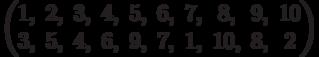 \begin{pmatrix}1, & 2, & 3, & 4, & 5, & 6, & 7, & 8, & 9, & 10\\3, & 5, & 4, & 6, & 9, & 7, & 1, & 10, & 8, & 2\\\end{pmatrix}