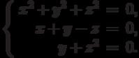 $$\left\{\begin{array}{rcl}     x^2 + y^2 + z^2 & = & 0,\\     x + y - z & = & 0,\\     y + z^2 & = & 0.\\\end{array}\right.$$