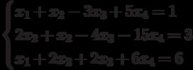 $$ \begin{cases}x_1+x_2-3x_3+5x_4=1\\2x_2+x_2-4x_3-15x_4=3\\x_1+2x_2+2x_3+6x_4=6\end{cases} $$