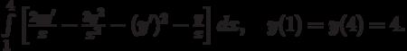 \int\limits_1^4\left[\frac{2yy'}{x}-\frac{3y^2}{x^2}-(y')^2-\frac{y}{x}\right]dx, \quad y(1)=y(4)=4.