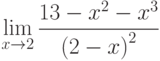 $\lim\limits_{x\rightarrow 2}\dfrac{13-x^{2}-x^{3}}{\left(2-x\right)^{2}}$
