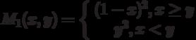 M_1(x,y)=\left\{ \begin {array}{1} (1-x)^2,x \ge y\\y^2, x<y\end{array} \right.