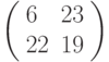 \left(\begin{array}{ll}6 & 23 \\ 22 & 19 \end{array}\right)
