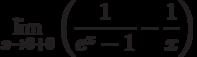 $\lim\limits_{x\rightarrow 0+0}\left(\dfrac{1}{e^{x}-1}-\dfrac{1}{x}\right)$
