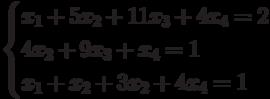 $$ \begin{cases}x_1+5x_2+11x_3+4x_4=2\\4x_2+9x_3+x_4=1\\x_1+x_2+3x_2+4x_4=1\end{cases} $$