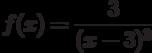 $f(x)=\dfrac{3}{(x-3)^3} $
