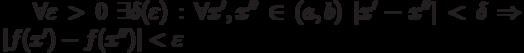 \forall \varepsilon > 0 \enskip \exists \delta (\varepsilon): \forall x',x'' \in (a,b) \enskip |x' - x''| < \delta \Rightarrow |f(x') - f(x'')| < \varepsilon