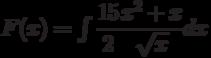 F(x)=\int \dfrac{15}{2}\dfrac{x^2+x}{\sqrt{x}} dx