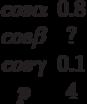 \begin {matrix}cos \alpha &0.8\\cos \beta &?\\cos \gamma &0.1\\p &4\end{matrix}