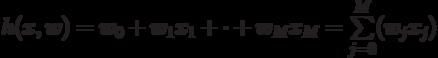 $$h(x,w)=w_{0}+w_{1}x_{1}+\cdot +w_{M}x_{M}=\sum\limits_{j=0}\limits^{M}(w_{j}x_{j})$$
