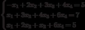 $$ \begin{cases}-x_1+2x_2+3x_3+4x_4=5\\x_1+3x_2+4x_3+6x_4=7\\x_1+2x_2+x_2+6x_4=5\end{cases} $$