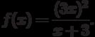 $f(x)=\dfrac{(3x)^2}{x+3}.$