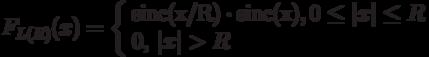 F_{L(R)} (x) = \left\{ \begin{array}{l} {\rm sinc(}{{\rm x} \mathord{\left/ {\vphantom {{\rm x} {\rm R}}} \right. \kern-\nulldelimiterspace} {\rm R}}{\rm )} \cdot {\rm sinc(x)},{\rm  0} \le \left| x \right| \le R \\  0,{\rm  }\left| x \right| > R \\  \end{array} \right.