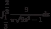 \int_{\dfrac{1}{3}}^{\dfrac{2}{3}} \dfrac{9}{\pi \sqrt{9x^2-1}} dx