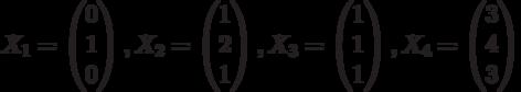 $$X_{1}=\begin{pmatrix}0\\1\\0\end{pmatrix},X_{2}=\begin{pmatrix}1\\2\\1\end{pmatrix},X_{3}=\begin{pmatrix}1\\1\\1\end{pmatrix},X_{4}=\begin{pmatrix}3\\4\\3\end{pmatrix}$$