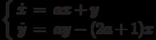 \left\{\begin{array}{ccl}  \dot{x} &=&ax+y \\  \dot{y} &=&ay-(2a+1)x\end{array}\right.