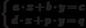 \left\{\begin{array}{rcl} a\cdot x + b\cdot y =c \\  d\cdot x + p\cdot y = q \\ \end{array}  \right.