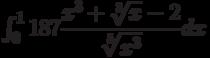 \int_{0}^{1} 187\dfrac{x^3+\sqrt[3]{x}-2}{\sqrt[5]{x^3}} dx
