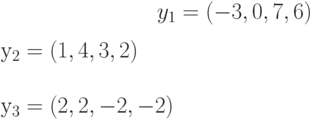 y_{1}=(-3,0,7,6)\\y_{2}=(1,4,3,2)\\y_{3}=(2,2,-2,-2)