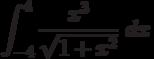 \int ^{4}_{-4}\frac{x^3}{\sqrt{1+x^2}}\ dx