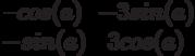 $$\begin{matrix}–cos(a)&-3sin(a)\\-sin(a)&3cos(a)\end{matrix}$$