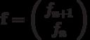 \mathbf{f}=\left( \begin{array}{c}f_{n+1} \\f_{n} \end{array} \right)
