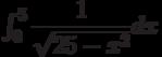 \int_{0}^{5} \dfrac{1}{\sqrt{25-x^2}} dx