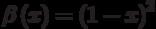 \beta\left(x\right)=\left(1-x\right)^2