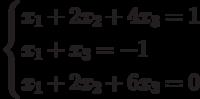 $$ \begin{cases}x_1+2x_2+4x_3=1\\x_1+x_3=-1\\x_1+2x_2+6x_3=0\end{cases} $$