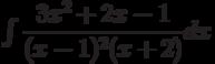 \int \dfrac {3x^2+2x-1 }{(x-1)^2(x+2) } dx