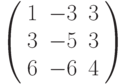 \left( \begin{array}{ccc} 1 & -3 & 3\\ 3 & -5 & 3\\ 6 & -6 & 4\\ \end{array} \right)