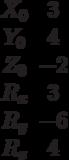 \begin{matrix}X_0 &3\\Y_0 &4\\Z_0 &-2\\R_x &3\\R_y &-6\\R_z &4\end{matrix}