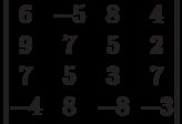 \begin{vmatrix}6 & -5 & 8 & 4\\9 & 7 & 5 & 2\\7 & 5 & 3 & 7\\-4 & 8 & -8 & -3\\\end{vmatrix}