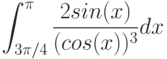 \int^\pi_{3\pi/4}\frac{2sin(x)}{(cos(x))^3}dx