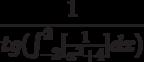 \frac{1}{tg(\int^2_{-2}[\frac{1}{x^2+4}]dx)}