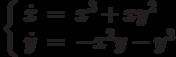 \left\{\begin{array}{ccl}  \dot{x} &=&x^3+xy^2  \\  \dot{y} &=&-x^2y-y^3\end{array}\right.