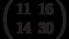 \left(\begin{array}{ll}11 & 16 \\ 14 & 30 \end{array}\right)