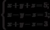 \left\{        \begin{aligned}        & x+y+z=5; \\        & x-y-z=1; \\        & x+y-z=3        \end{aligned}        \right.