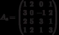 A_{e} = \begin{pmatrix}1 & 2 & 0 & 1\\3 & 0 & -1 & 2\\2 & 5 & 3 & 1\\1 & 2 & 1 & 3\\\end{pmatrix}