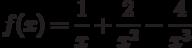 $f(x)=\dfrac{1}{x}+\dfrac{2}{x^{2}}-\dfrac{4}{x^{3}} $