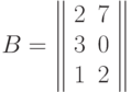 B=\left\  \begin{array}{cc}2&7\\3&0\\1&2\end{array}\right\ 
