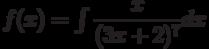 f(x) =\int \dfrac{x}{(3x+2)^7} dx