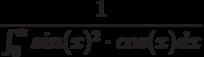 \frac{1}{\int^{\alpha}_{0}sin(x)^2 \cdot cos(x)dx}