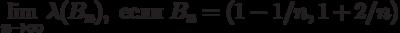 \lim\limits_{n\to\infty}\lambda(B_n),\text{ если }B_n=(1-1/n,1+2/n)