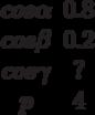 \begin {matrix}cos \alpha &0.8\\cos \beta &0.2\\cos \gamma &?\\p &4\end{matrix}