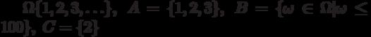 \Omega\{1,2,3,\ldots\},\;A=\{1,2,3\},\;B=\{\omega\in\Omega|\omega\le100\},\;C=\{2\}