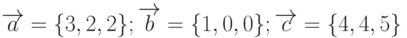 \overrightarrow{a}=\{3,2,2\}; \overrightarrow{b}=\{1,0,0\}; \overrightarrow{c}=\{4,4,5\}